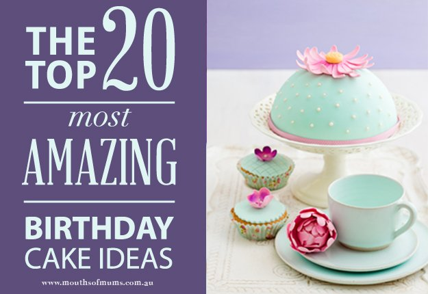 Top 20 amazing birthday cake ideas Mouths of Mums